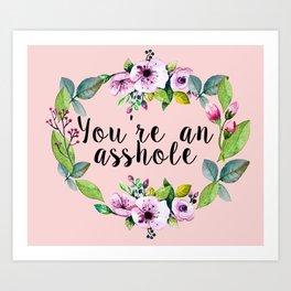 You're an asshole - pretty florals Art Print