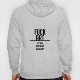FUCK ART - let's be edge fund managers Hoody