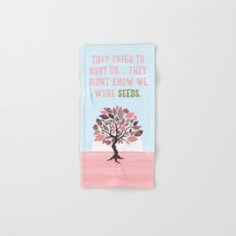 They Tried To Bury Us. They Didn't Know We Were Seeds, Quote Hand & Bath Towel