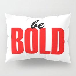 Be Bold Pillow Sham