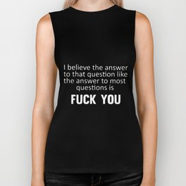 I believe the answer to that question like the answer to most question is f-ck you tattoo Biker Tank