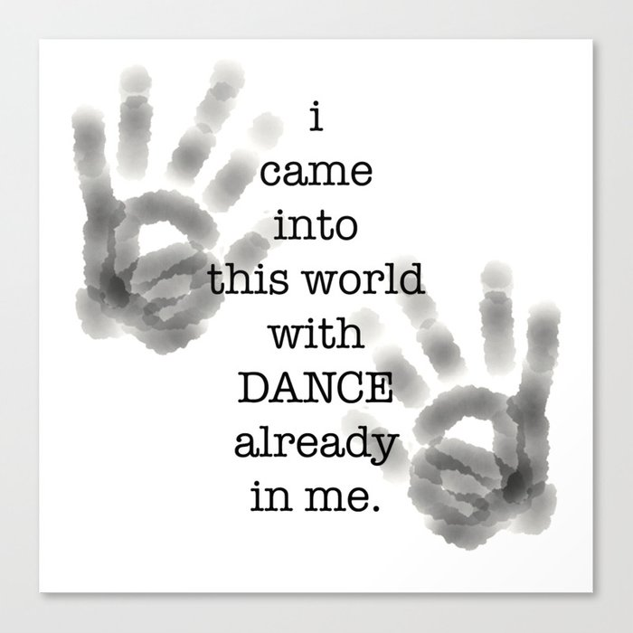 i came into this world with DANCE already in me. Canvas Print