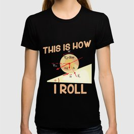 Physic Gift: This Is How I Roll I Kinetic Energy I Moving T-shirt