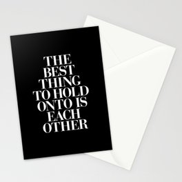 The Best Thing to Hold Onto is Each Other black-white typography poster bedroom home wall decor Stationery Cards