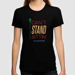 CAN'T STAND SITTIN' #GeorgianBaySUP T-shirt