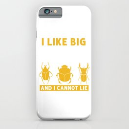 Beetles Animals Insects Pets Collections Gift I Like Big Bugs And I Cannot Lie iPhone Case
