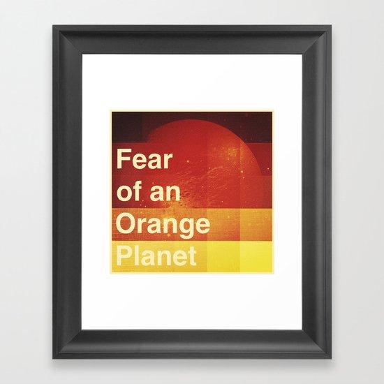 Fear of an Orange Planet Framed Art Print