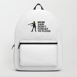 Mom Said  Don't Forget To Floss Backpack