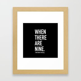 WHEN THERE ARE NINE. - Ruth Bader Ginsburg Framed Art Print