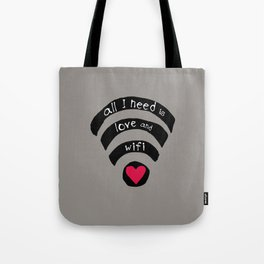 all I need is love and wifi Tote Bag