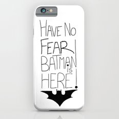 Have no fear... Slim Case iPhone 6s