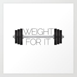 Weight For It Art Print