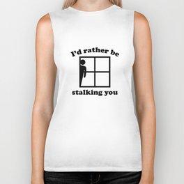I'd Rather Be Stalking You Biker Tank