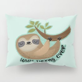 Sloth says... What Fucking Ever Pillow Sham