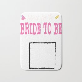 Encourage People Advice Tshirt Design Bride to be Bath Mat