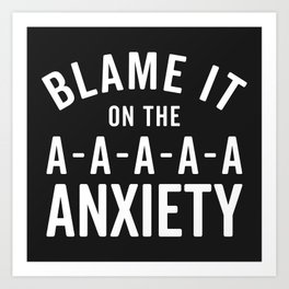 Blame It On Anxiety Funny Quote Art Print