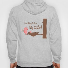 I'm Going To Be A Big Sister Hoody