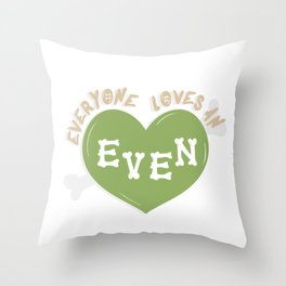 Everyone loves an EVEN! Throw Pillow