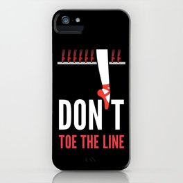 Don't Toe the Line iPhone Case