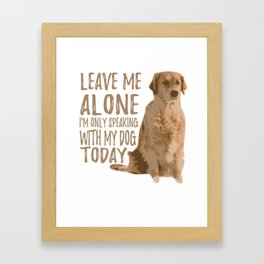 I'm Only Speaking With My Dog Today Framed Art Print