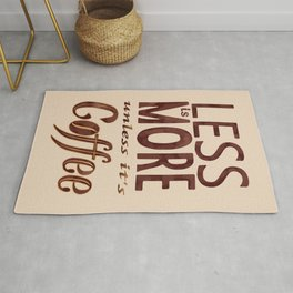 Less is More - unless it's Coffee Rug