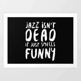 Jazz ain't dead quote Art Print