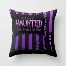 Be it ever so Haunted, there's no place like home. Throw Pillow