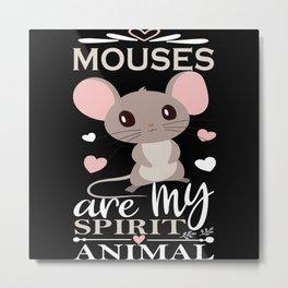 Mouses Are My Spirit Animal I Sweet Girl Mouse Metal Print