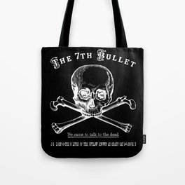 The 7th Bullet - We came to talk to the dead Tote Bag