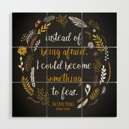 The Cruel Prince Quote Holly Black Wood Wall Art