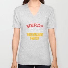 """""""Nerd? I Prefer The Term More Intelligent Than You Think"""" tee design. Makes a nice tee this holiday! Unisex V-Neck"""