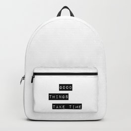 Good Thing Take Time Backpack