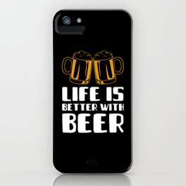 Life Is Better With Beer iPhone Case
