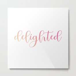 Delighted or happy is a moment when one feels overjoyed- A motivational quote for mindful people Metal Print