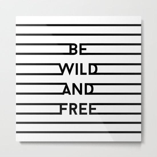 Be Wild And Free Metal Print