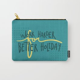 Work Harder For Better Holiday Carry-All Pouch