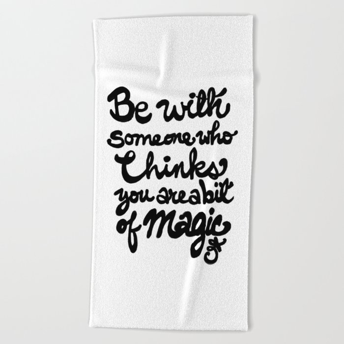 Be With Someone Who Thinks You Are A Bit of Magic Beach Towel