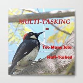 Multi-Tasking Maxim Metal Print