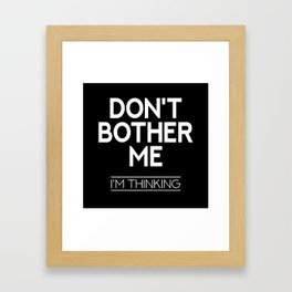 Don't Bother Me Framed Art Print