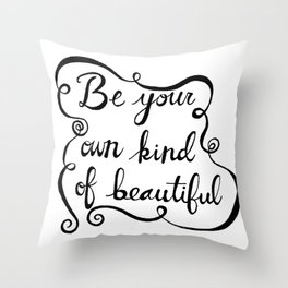 Be Your Own Kind Of Beautiful Throw Pillow