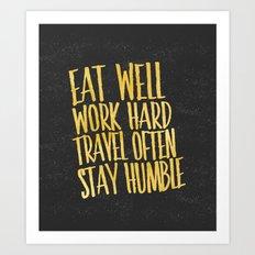 Eat well. Travel often. Work hard. Stay humble.  Art Print