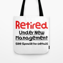 Retired Under New Management See Spouse For Details Funny Gift Funny Retirement Gift Tote Bag