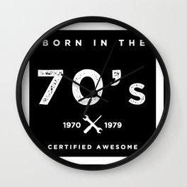 Born in the 70's. Certified Awesome Wall Clock