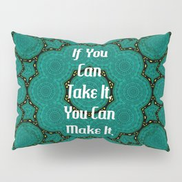 If You Can Take It, You Can Make It Uplifting Inspirational Quote Pillow Sham