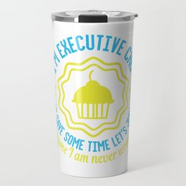 I'm executive chef, to save some time let's just assume I am never wrong Travel Mug