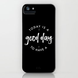 white on black / Today is a Good day iPhone Case
