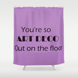 You're So Art Deco Shower Curtain