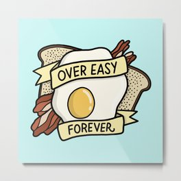 Over Easy Forever Metal Print