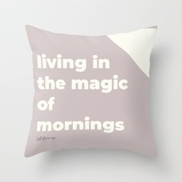 Living In The Magic Of Morning Throw Pillow