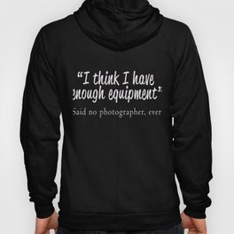 Funny I have enough Photography Equipment Gift for photographer Hoody